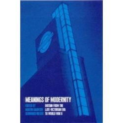 Meanings of Modernity, Britain from the Late-Victorian Era to World War II by Martin Daunton, 9781859734964.