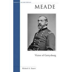 Meade, Victor of Gettysburg by Richard A. Sauers, 9781574887495.