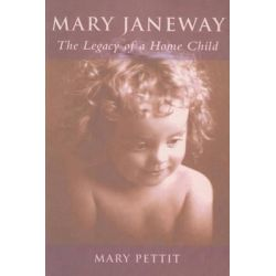Mary Janeway, The Legacy of a Home Child by Mary Pettit, 9781896219691.