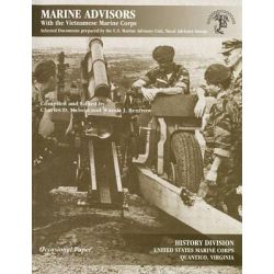 Marine Advisors with the Vietnamese Marine Corps, Selected Documents Prepared by the U.S. Marine Advisory Unit, Naval Advisory Group by Marine Corps (U S ), 9780160832147.