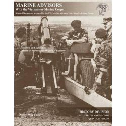 Marine Advisors with the Vietnamese Marine Corps, Selected Documents Prepared by the U.S. Marine Advisory Unit, Naval Advisory Group by Charles D. Melson, 9781780398754.