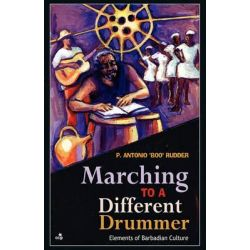 Marching to a Different Drummer, Elements of Barbadian Culture by P Antonio Rudder, 9789768225177.