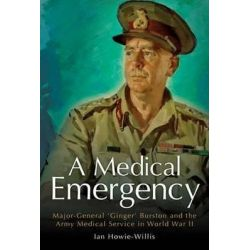 Medical Emergency, Major-General 'Ginger' Burston and the Army Medical Service in WW II by Ian Howie-Willis, 9781921941573.