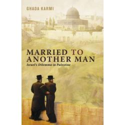 Married to Another Man, Israel's Dilemma in Palestine by Ghada Karmi, 9780745320656.