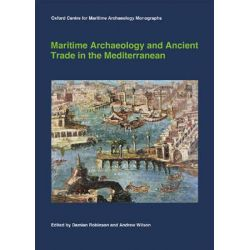 Maritime Archaeology and Ancient Trade in the Mediterranean, Oxford Centre for Maritime Archaeology Monograph Oxford Cent by Damian Robinson, 9781905905171.