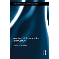 Maritime Diplomacy in the 21st Century by Christian LeMiere, 9780415828000.