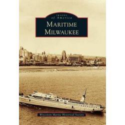Maritime Milwaukee by Wisconsin Marine Historical Society, 9780738583099.