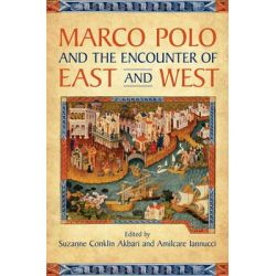 Marco Polo and the Encounter of East and West by Suzanne Conklin Akbari, 9780802099280.