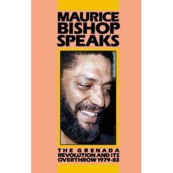 Maurice Bishop Speaks, Grenada Revolution, 1979-83 by Maurice Bishop, 9780873486125.