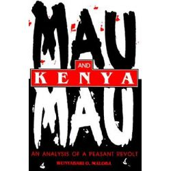 Mau Mau and Kenya, An Analysis of a Peasant Revolt by Wunyabari O. Maloba, 9780253211668.