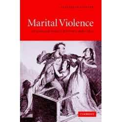 Marital Violence : An English Family History, 1660-1857, An English Family History, 1660-1857 by Elizabeth A Foyster, 9780521619127.