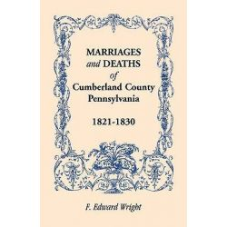 Marriages and Deaths of Cumberland County, [Pennsylvania], 1821-1830 by F Edward Wright, 9781585491865.