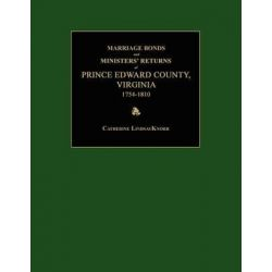 Marriage Bonds and Ministers' Returns of Prince Edward County, Virginia 1754-1810 by Catherine Lindsay Knorr, 9781596411234.