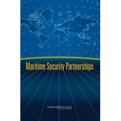 """Maritime Security Partnerships, Maritime Security Partnerships by Committee on the """"1,000-Ship Navy"""" - A Distributed and Global Maritime Network, 9780309112611."""