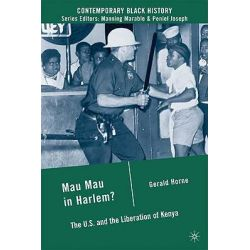 Mau Mau in Harlem?, The U.S. and the Liberation of Kenya by Gerald Horne, 9780230615632.