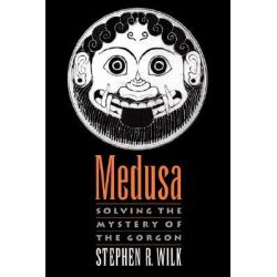 Medusa, Solving the Mystery of the Gorgon by Stephen R. Wilk, 9780195341317.