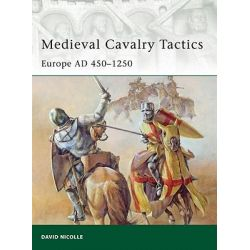 Medieval Cavalry Tactics, Europe AD 450-1250 by David Nicolle, 9781849085038.