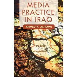 Media Practice in Iraq by Ahmed K. Al-Rawi, 9780230354524.