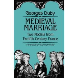 Medieval Marriage, Two Models from Twelfth-century France by Georges Duby, 9780801843198.