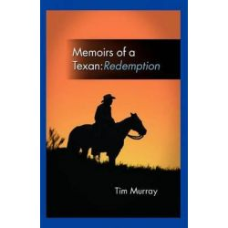 Memoirs of a Texan, Redemption by Tim Murray, 9781607460282.