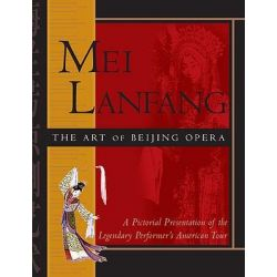 Mei Lanfang: The Art of Beijing Opera, A Pictorial Presentation of the Legendary Performer's American Tour by Wang Jianmin, 9781602208001.