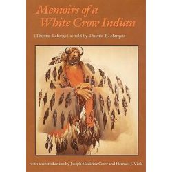 Memoirs of a White Crow Indian, Thomas H. Leforge by Thomas B. Marquis, 9780803258006.