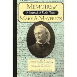 Memoirs of Mary A. Maverick, A Journal of Early Texas by Mary Adams Maverick, 9781893271357.