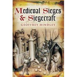 Medieval Siege and Siegecraft by Geoffrey Hindley, 9781626361409.
