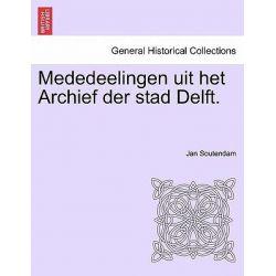 Mededeelingen Uit Het Archief Der Stad Delft. by Jan Soutendam, 9781241462710.