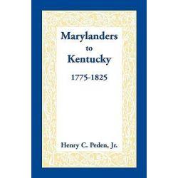 Marylanders to Kentucky, 1775-1825 by Professor Henry C Peden, Jr, 9780940907188.