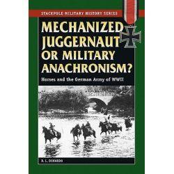 Mechanized Juggernaut or Military Anachronism, Horses and the German Army of World War II by R.L. DiNardo, 9780811735032.