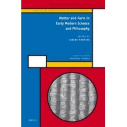 Matter and Form in Early Modern Science and Philosophy by Gideon Manning, 9789004218703.