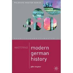 Mastering Modern German History 1864-1990, Palgrave Mastering by John Traynor, 9780333987100.