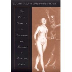 Material Culture of Sex, Procreation and Marriage in Premodern Europe, The Culture and Politics of the Great Famine in the Irish Northwest by Anne L. McClanan, 9780312240011.