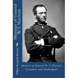 Memoirs of General W. T. Sherman (Complete and Unabridged) by William Tecumseh Sherman, 9781450532044.