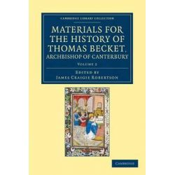Materials for the History of Thomas Becket, Archbishop of Canterbury (Canonized by Pope Alexander III, AD 1173), Volume 2, Benedict of Peterborough, John of Salisbury, Alan of Tewkesbury, Edward Grim