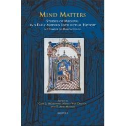 Mind Matters, Studies of Medieval and Early Modern Intellectual History in Honour of Marcia Colish by Professor Cary J Nederman, 9782503527567.