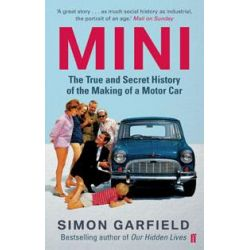 Mini, The True and Secret History of the Making of a Motor Car by Simon Garfield, 9780571248117.