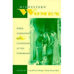 Midwestern Women, Work, Community and Leadership at the Crossroads by Lucy Eldersveld Murphy, 9780253211330.