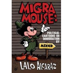Migra Mouse, Political Cartoons on Immigration by Lalo Alcaraz, 9780971920620.
