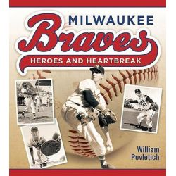 Milwaukee Braves, Heroes and Heartbreak by William Povletich, 9780870204234.