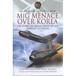 MiG Menace Over Korea, Nicolai Sutiagin, Top Ace Soviet of the Korean War by Yuri Sutiagin, 9781848840386.