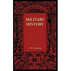 Military History by J. W. Fortescue, 9781107605848.