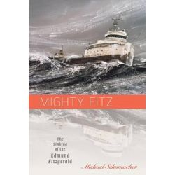 Mighty Fitz, The Sinking of the Edmund Fitzgerald by Michael Schumacher, 9780816680818.