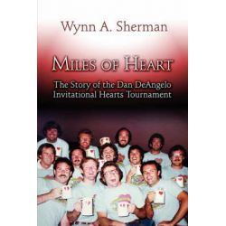 Miles of Heart, The Story of the Dan Deangelo Invitational Hearts Tournament by Wynn A Sherman, 9781604741391.