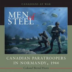 Men of Steel, Canadian Paratroopers in Normandy, 1944 by Bernd Horn, 9781554887088.