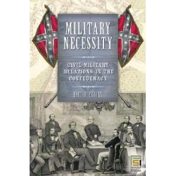 Military Necessity, Civil-military Relations in the Confederacy by Paul D. Escott, 9780275983130.