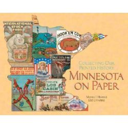 Minnesota on Paper, Collecting Our Printed History by Leo J. Harris, 9780816645558.