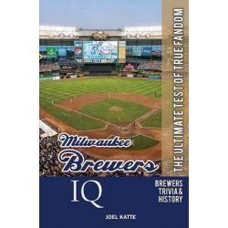 Milwaukee Brewers IQ, The Ultimate Test of True Fandom by Joel Katte, 9780982675915.