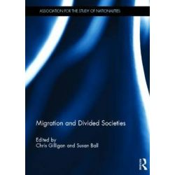 Migration and Divided Societies by Chris Gilligan, 9780415842662.